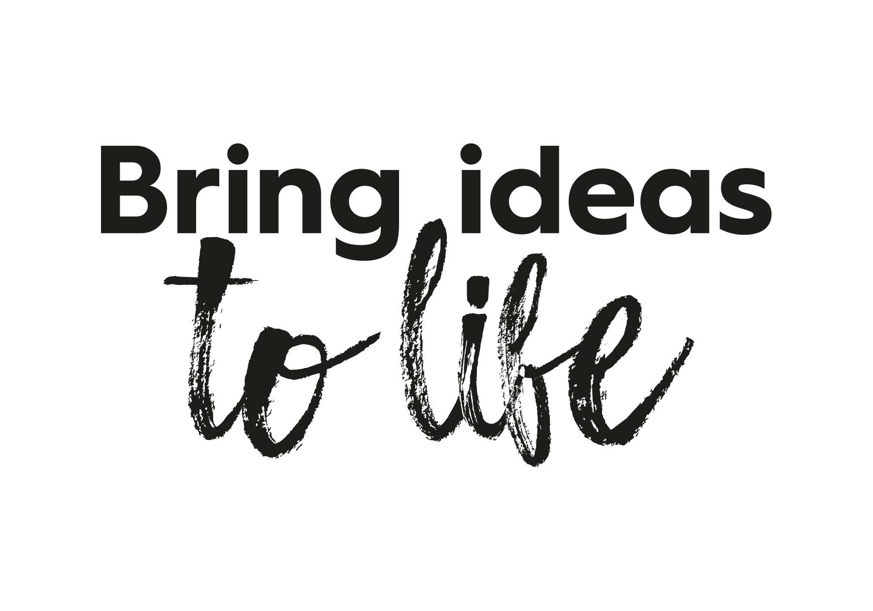 Bring Ideas to Life